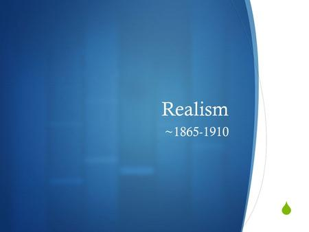  Realism ~1865-1910. Definition  Style of writing, usually prose, in which surface appearance is presented in an unembellished way.  Reaction against.
