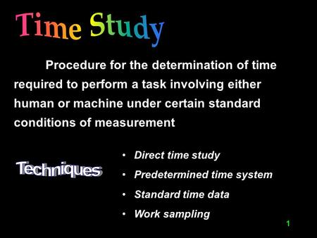 1 Procedure for the determination of time required to perform a task involving either human or machine under certain standard conditions of measurement.