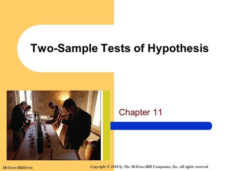 Copyright © 2010 by The McGraw-Hill Companies, Inc. All rights reserved. McGraw-Hill/Irwin Two-Sample Tests of Hypothesis Chapter 11.