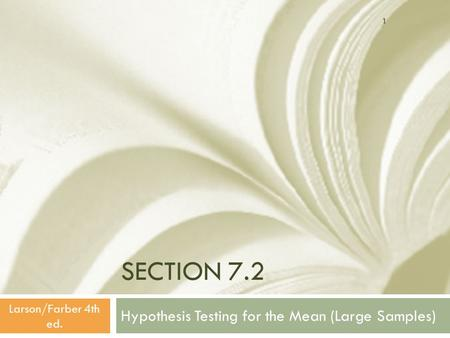 SECTION 7.2 Hypothesis Testing for the Mean (Large Samples) 1 Larson/Farber 4th ed.