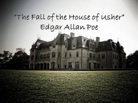 """The Fall of the House of Usher"" Edgar Allan Poe."