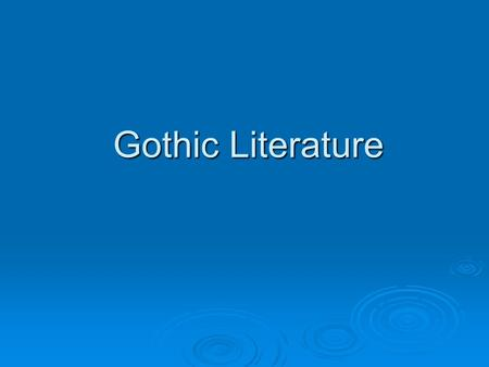 Gothic Literature Gothic Literature Elements  The story is set in bleak or remote places.  The plot involves macabre or violent incidents.  Characters.