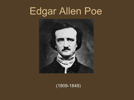Edgar Allen Poe (1809-1849). Poe was born January 19, 1809 in Boston, where his mother had been employed as an actress.