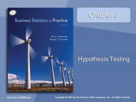 McGraw-Hill/Irwin Copyright © 2007 by The McGraw-Hill Companies, Inc. All rights reserved. Chapter 8 Hypothesis Testing.