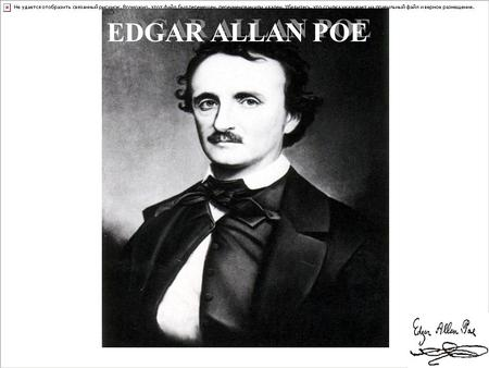 EDGAR ALLAN POE EDGAR ALLAN POE ·BIOGRAPHY· Edgar Allan Poe (January 19, 1809 – October 7, 1849) was an American writer, poet, editor and literary critic,