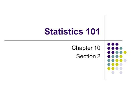 Statistics 101 Chapter 10 Section 2. How to run a significance test Step 1: Identify the population of interest and the parameter you want to draw conclusions.