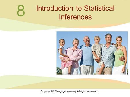 Copyright © Cengage Learning. All rights reserved. 8 Introduction to Statistical Inferences.
