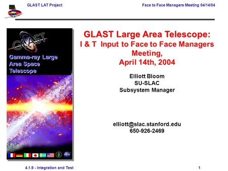 GLAST LAT ProjectFace to Face Managers Meeting 04/14/04 4.1.9 - Integration and Test 1 GLAST Large Area Telescope: I & T Input to Face to Face Managers.
