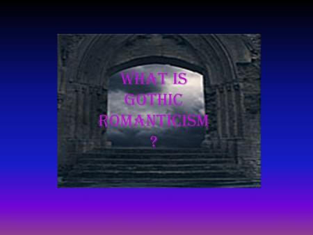 What is gothic romanticism ?. Gothic Romanticism Definition: Gothic romanticism is a form of romanticism that focuses on temptations of sin and evil in.