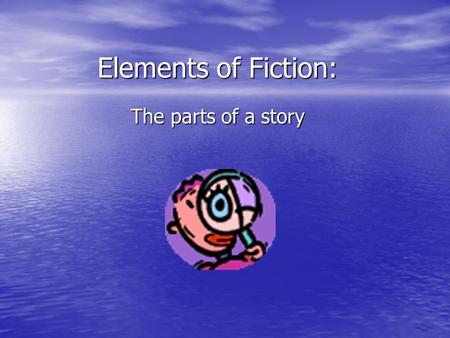 Elements of Fiction: The parts of a story. Setting The setting is where the story takes place. The setting is where the story takes place. Setting includes.