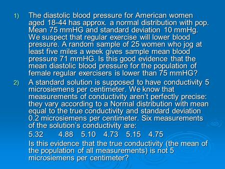 1) The diastolic blood pressure for American women aged 18-44 has approx. a normal distribution with pop. Mean 75 mmHG and standard deviation 10 mmHg.