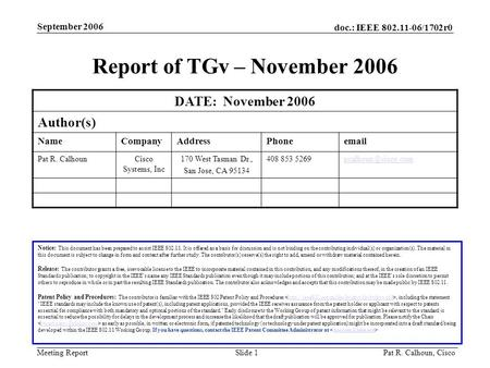 Doc.: IEEE 802.11-06/1702r0 Meeting Report September 2006 Pat R. Calhoun, CiscoSlide 1 Report of TGv – November 2006 DATE: November 2006 Author(s) NameCompanyAddressPhoneemail.