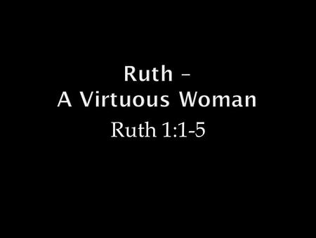 Ruth 1:1-5.  Reasons not to go to Moab.  Incestuous origin between Lot and his daughter. Genesis 19:30-38  King of Moab hired Balaam to curse Israel.