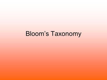 Bloom's Taxonomy. What is it? Bloom's Taxonomy is a chart of ideas Named after the creator, Benjamin Bloom A Taxonomy is an arrangement of ideas or a.
