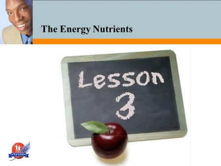 The Energy Nutrients. National Food Service Management Institute The University of Mississippi 2 Physical Activity Booster Strength.