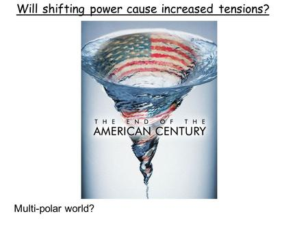 Will shifting power cause increased tensions? Multi-polar world?
