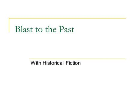 Blast to the Past With Historical Fiction. Historical Fiction Stories that are based on real historical events, or times, or facts. The characters and.