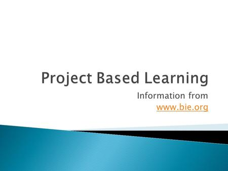Information from www.bie.org.  Project Based Learning is an instructional approach built upon authentic learning activities that engage student interest.