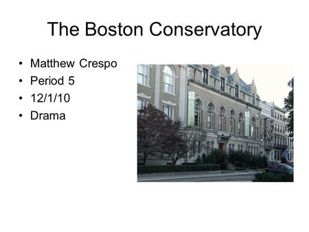 The Boston Conservatory Matthew Crespo Period 5 12/1/10 Drama.