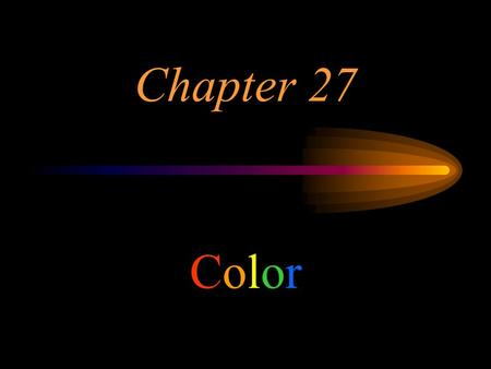 Chapter 27 Color 1.SELECTIVE REFLECTION Most objects reflect rather than emit light. The spring model of the atom works well in explaining reflection.