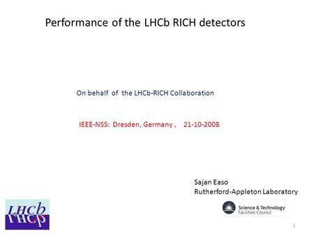 Performance of the LHCb RICH detectors On behalf of the LHCb-RICH Collaboration Sajan Easo Rutherford-Appleton Laboratory IEEE-NSS: Dresden, Germany, 21-10-2008.