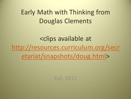 Early Math with Thinking from Douglas Clements  etariat/snapshots/doug.html Fall, 2012.