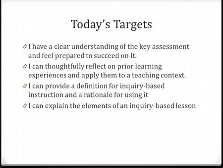 Today's Targets 0 I have a clear understanding of the key assessment and feel prepared to succeed on it. 0 I can thoughtfully reflect on prior learning.
