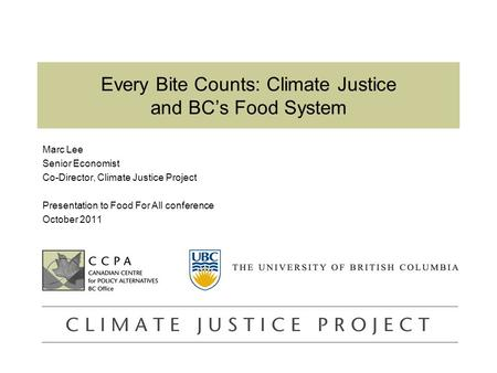 Www.policyalternatives.ca research analysis solutions Every Bite Counts: Climate Justice and BC's Food System Marc Lee Senior Economist Co-Director, Climate.