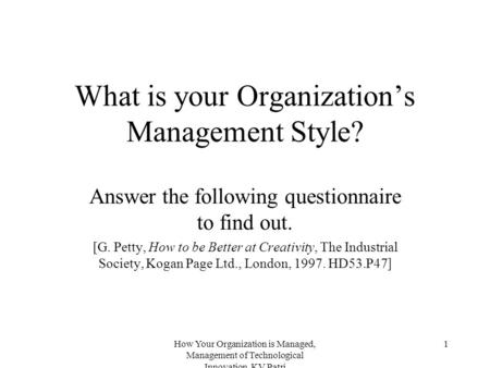 How Your Organization is Managed, Management of Technological Innovation, KV Patri 1 What is your Organization's Management Style? Answer the following.