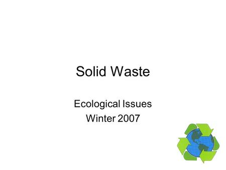 Solid Waste Ecological Issues Winter 2007. Mobro 4000 March 22, 1987 – 3,168 tons of garbage refused as landfill in Islip, NY Transferred onto the barge.