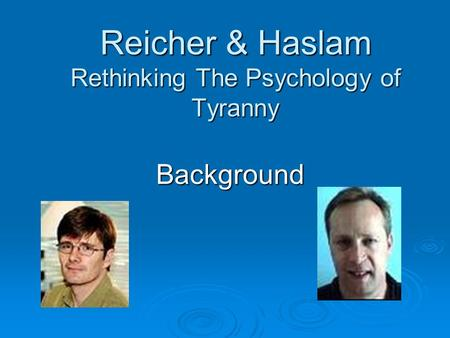 Reicher & Haslam Rethinking The Psychology of Tyranny Background.