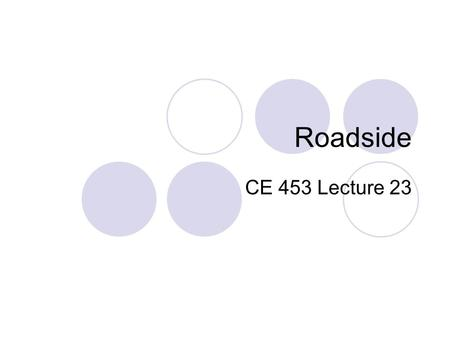 "Roadside CE 453 Lecture 23. Sideslopes – Foreslope (Backslope) Design 1.Considerations: Stability and Vehicle Recovery a.if slope "">"" 3:1 use barrier."