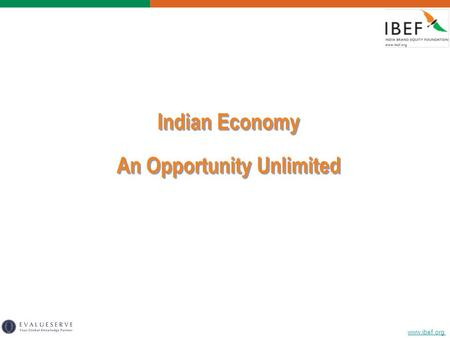 Www.ibef.org <strong>Indian</strong> Economy An Opportunity Unlimited <strong>Indian</strong> Economy An Opportunity Unlimited.