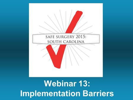 Webinar 13: Implementation Barriers. Summary of Last Week's Call Making the debriefing count: The McLeod Experience Tips on engaging your colleagues when.
