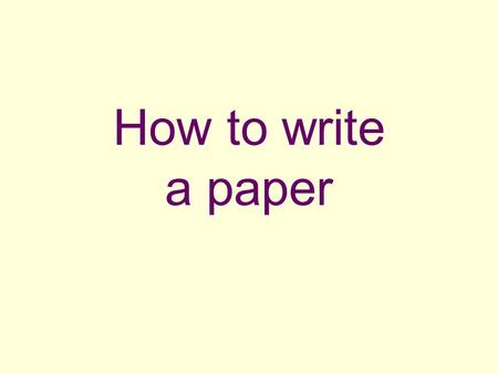 How to write a paper. Introduction The introduction is the broad beginning of the paper that answers three important questions: What is this? Why am I.