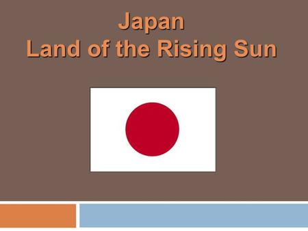 Japan Land of the Rising Sun. Physical Characteristics  Archipelago of islands 100 miles off the shore of East Asia.  Honshu is the largest island in.