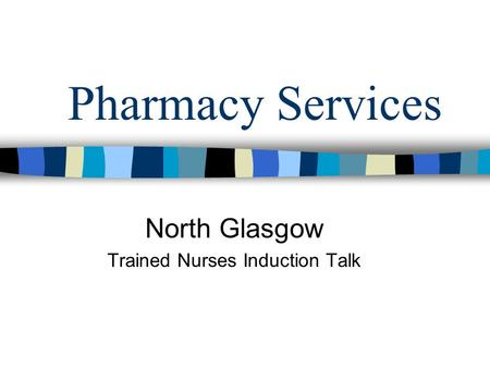 Pharmacy Services North Glasgow Trained Nurses Induction Talk.