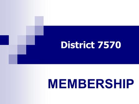 District 7570 MEMBERSHIP. District 7570 DTTS 2014 Membership Begins with YOU.