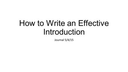 How to Write an Effective Introduction Journal 5/4/15.