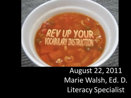 August 22, 2011 Marie Walsh, Ed. D. Literacy Specialist.