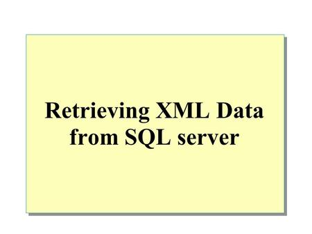 Retrieving XML Data from SQL server.  Using the FOR XML Clause to Retrieve Data Retrieving Data in XML Format How SQL Server Generates XML Using the.