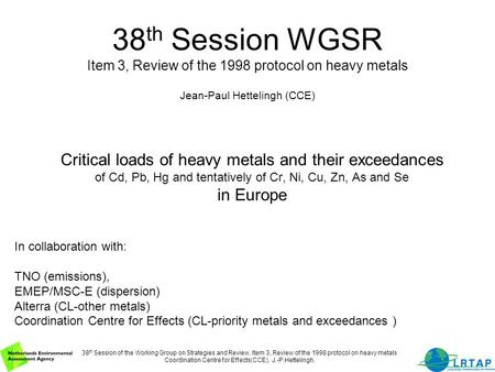 38 th Session of the Working Group on Strategies and Review, Item 3, Review of the 1998 protocol on heavy metals Coordination Centre for Effects(CCE),