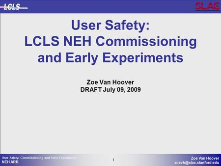 1 Zoe Van Hoover 1 User Safety: Commissioning and Early Experiments NEH ARR User Safety: LCLS NEH Commissioning and Early Experiments.