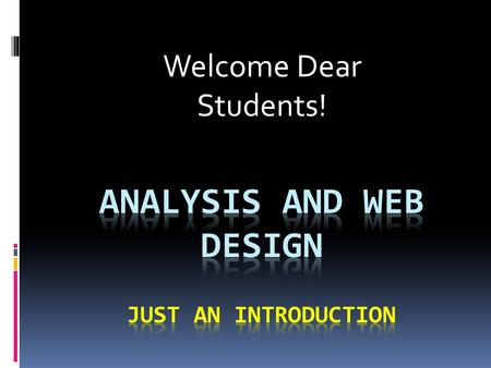 Welcome Dear Students!. The building blocks of the web:  HTML and CSS  Client <strong>Scripting</strong> - JavaScript and the DOM  Server <strong>Scripting</strong> - ASP, PHP  XML.