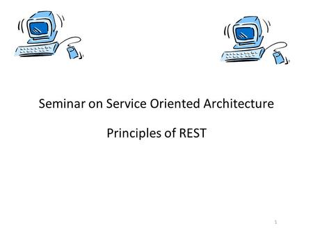 1 Seminar on Service Oriented Architecture Principles of REST.
