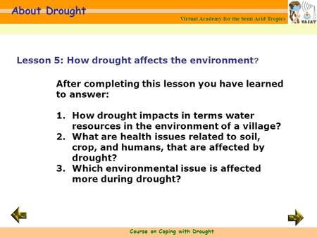 Virtual Academy for the Semi Arid Tropics Course on Coping with Drought About Drought After completing this lesson you have learned to answer: 1.How drought.