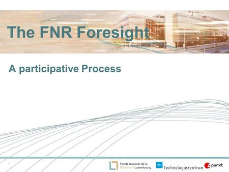 1 The FNR Foresight A participative Process. 2 Aims of the Foresight exercise Identification of National Research Priorities in the public sector with.