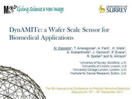 DynAMITe: a Wafer Scale Sensor for Biomedical Applications M. Esposito 1, T. Anaxagoras 2, A. Fant 2, K. Wells 1, A. Kostantinidis 3, J. Osmond 4, P. Evans.