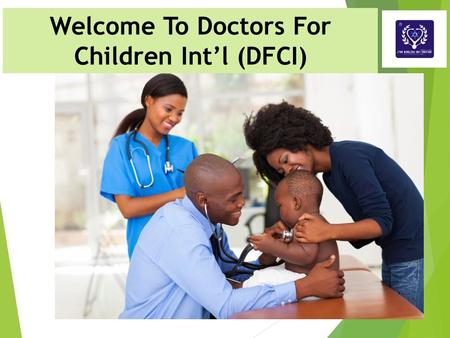 Doctors For Children Int'l Welcomes You Welcome To Doctors For Children Int'l (DFCI)