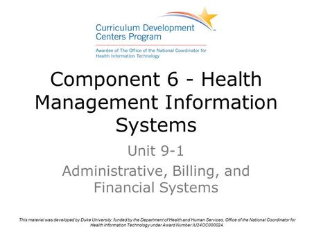 Component 6 - Health Management Information Systems Unit 9-1 Administrative, Billing, and Financial Systems.